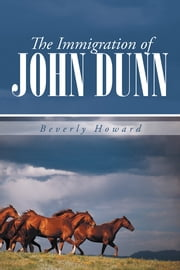The Immigration of John Dunn ebook by Beverly Howard