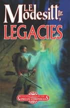Legacies - A Corean Chronicles Novel ebook by L. E. Modesitt Jr.