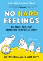 No Hard Feelings - The Secret Power of Embracing Emotions at Work 電子書 by Liz Fosslien, Mollie West Duffy