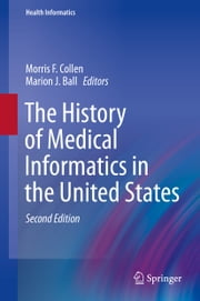 The History of Medical Informatics in the United States ebook by Morris F. Collen,Marion J Ball