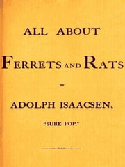 All about Ferrets and Rats ebook by Adolph Isaacsen