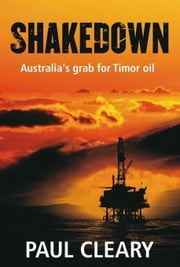 Shakedown: Australia's grab for Timor oil ebook by Cleary, Paul