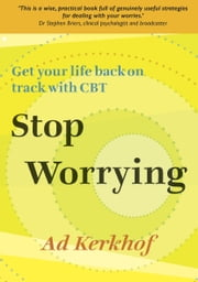 Stop Worrying: Get Your Life Back On Track With Cbt ebook by Ad Kerkhof,Colin Coles