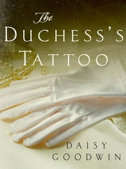 The Duchess's Tattoo - Thoughts on THE AMERICAN HEIRESS ebook by Daisy Goodwin