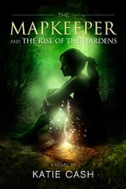 The Mapkeeper and the Rise of the Wardens ebook by Katie Cash