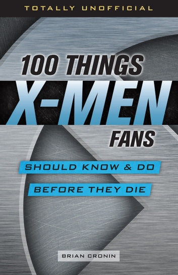 100 Things X-Men Fans Should Know & Do Before They Die ebook by Brian Cronin