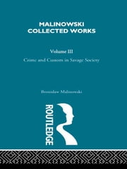 Crime and Custom in Savage Society - [1926/1940] ebook by Bronislaw Malinowski
