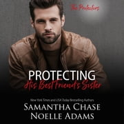 Protecting His Best Friend's Sister audiobook by Samantha Chase, Noelle Adams