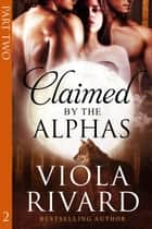 Claimed by the Alphas 2 - Claimed, #2 ebook by Viola Rivard