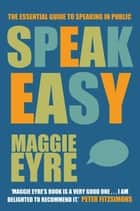 Speak Easy: The essential guide to speaking in public ebook by Maggie Eyre