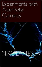 Experiments with Alternate Currents ebook by Tesla