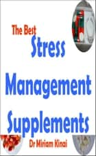 The Best Stress Management Supplements ebook by Miriam Kinai