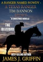 A Ranger Named Rowdy - A Texas Ranger Tim Bannon Story - The Blizzard eBook by James J. Griffin