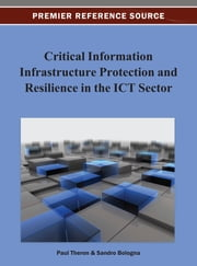 Critical Information Infrastructure Protection and Resilience in the ICT Sector ebook by Paul Théron,Sandro Bologna