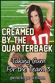 Taking Cum for the Team 3: Creamed By The Quarterback ebook by Penelope Wilson