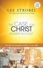 The Case for Christ Answer Booklet ebook by Lee Strobel