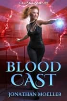 Cloak Games: Blood Cast ebook by Jonathan Moeller
