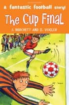 The Tigers: the Cup Final ebook by Janet Burchett, Sara Vogler