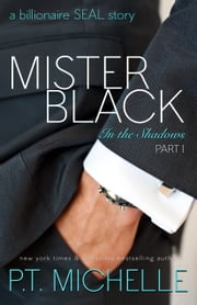 Mister Black: A Billionaire SEAL Story, Part 1 ebook by P.T. Michelle