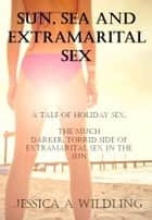 Sun, Sea and Extramarital Sex ebook by Jessica A Wildling