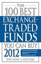 The 100 Best Exchange-Traded Funds You Can Buy 2012 E-bok by Peter Sander, Scott Bobo