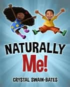 Naturally Me ebook by Crystal Swain-Bates