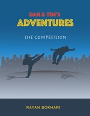 Dan & Tim's Adventures - The Competition ebook by Rayan Bokhari