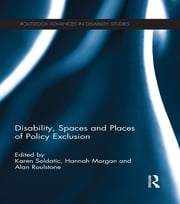 Disability, Spaces and Places of Policy Exclusion ebook by Karen Soldatic,Hannah Morgan,Alan Roulstone