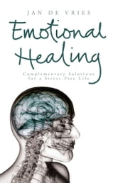 Emotional Healing - Complementary Solutions for a Stress-Free Life ebook by Jan de Vries
