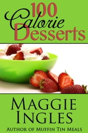 100-Calorie Desserts ebook by Maggie Ingles