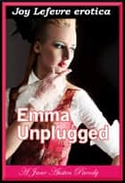 Emma Unplugged: A Jane Austen parody ebook by Joy Lefevre