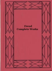 Freud - Complete Works ebook by Sigmund Freud