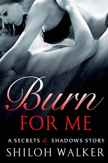 Burn For Me - A Secrets & Shadows Story ebook by Shiloh Walker