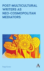 Post-Multicultural Writers as Neo-cosmopolitan Mediators ebook by Kobo.Web.Store.Products.Fields.ContributorFieldViewModel