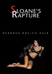 Sloane's Rapture ebook by Deborah Roesch Kalb