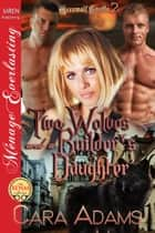 Two Wolves and a Builder's Daughter ebook by Cara Adams