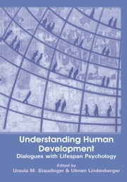 Understanding Human Development - Dialogues with Lifespan Psychology ebook by Ursula M. Staudinger,Ulman E.R. Lindenberger