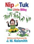 Nip and Tuk - The Little Bilby ebook by J. W. Naismith