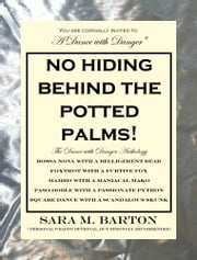 No Hiding Behind the Potted Palms! - The Dance with Danger Mystery Anthology -- Volume One #7 ebook by Sara Barton