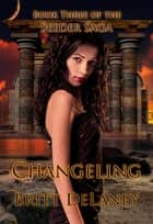 Changeling: Book Three Of The Seeder Saga ebook by Britt DeLaney