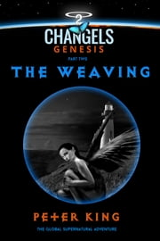 The Weaving - Changels Genesis Part Two ebook by Peter King