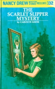Nancy Drew 32: The Scarlet Slipper Mystery ebook by Carolyn Keene