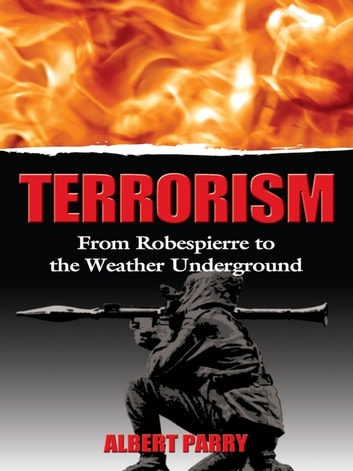 Terrorism - From Robespierre to the Weather Underground ebook by Albert Parry