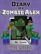 Diary of a Minecraft Zombie Alex Book 1 - The Witch (Unofficial Minecraft Series) ebook by MC Steve