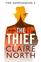 The Thief - The Gameshouse, Part Two ebook by Claire North