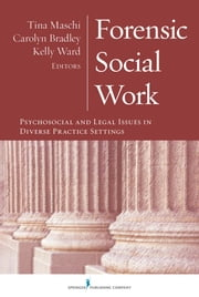 Forensic Social Work - Psychosocial and Legal Issues in Diverse Practice Settings ebook by Dr. Carolyn Bradley, PhD, LCSW, LCADC,Kelly Ward, PhD, LCSW, LCADC,Dr. Tina Maschi, PhD, LCSW, ACSW