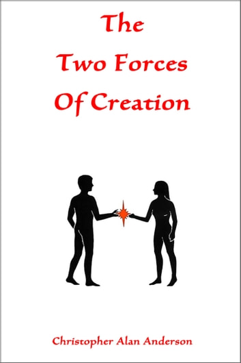 The Two Forces of Creation ebook by Christopher Alan Anderson