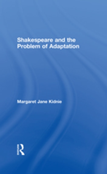 Shakespeare and the Problem of Adaptation ebook by Margaret Jane Kidnie