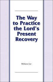 The Way to Practice the Lord's Present Recovery ebook by Witness Lee
