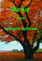 Die Kur ebook by Jeannette Hoffmann